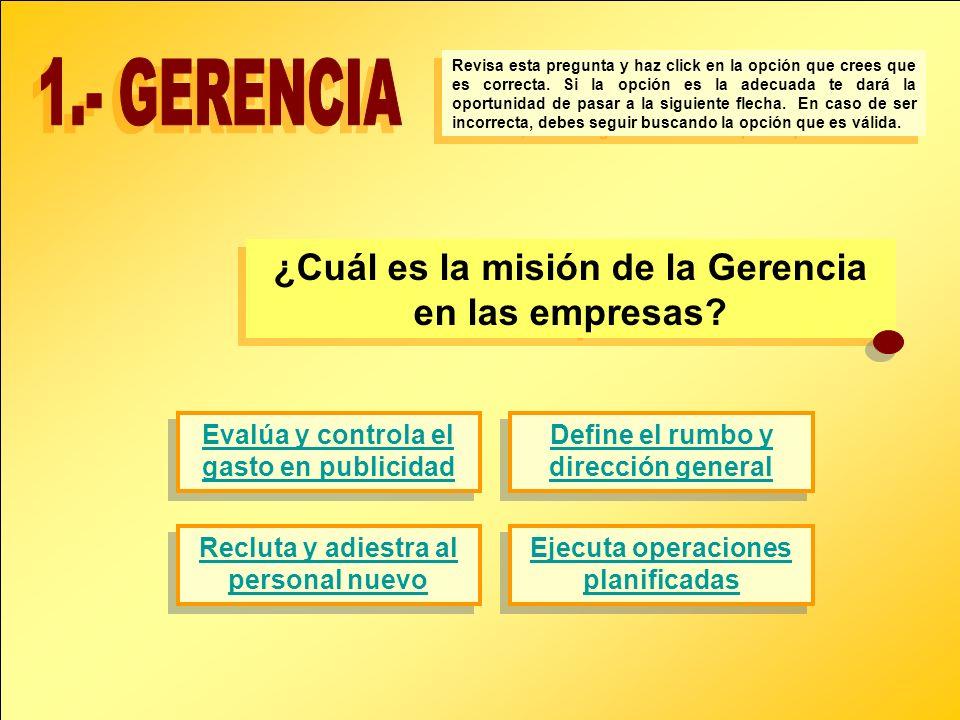 1.- GERENCIA ¿Cuál es la misión de la Gerencia en las empresas