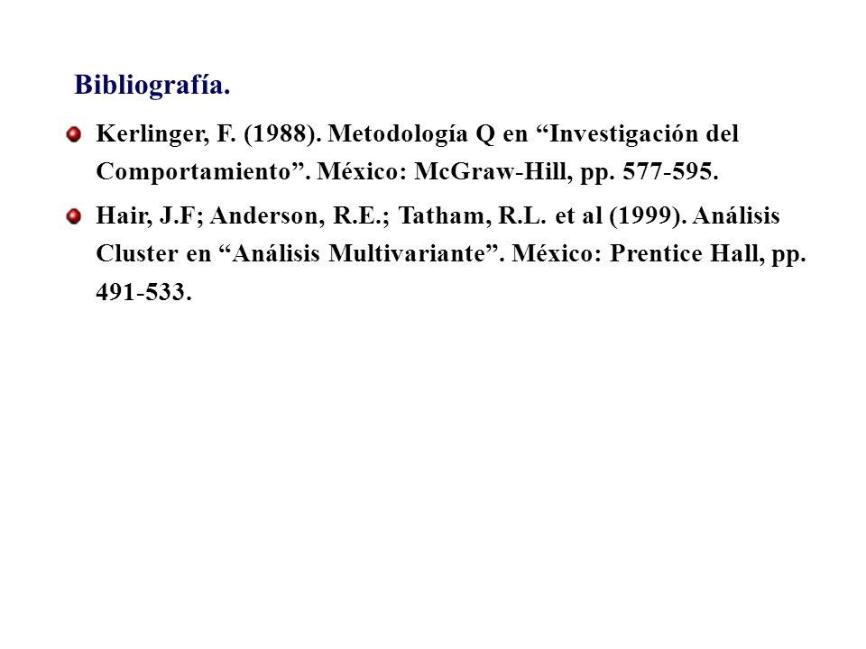 Bibliografía. Kerlinger, F. (1988). Metodología Q en Investigación del Comportamiento . México: McGraw-Hill, pp. 577-595.