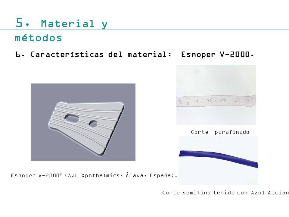 5. Material y métodos 6. Características del material: Esnoper V-2000.