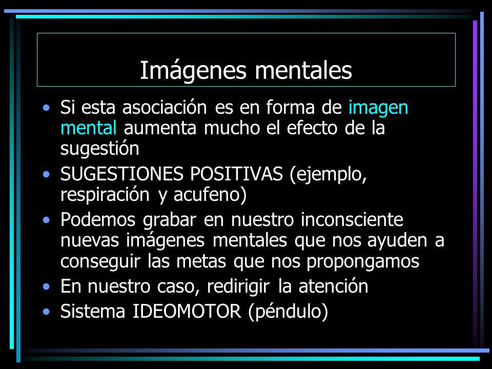 Imágenes mentales Si esta asociación es en forma de imagen mental aumenta mucho el efecto de la sugestión.
