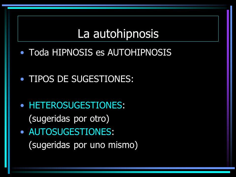 La autohipnosis Toda HIPNOSIS es AUTOHIPNOSIS TIPOS DE SUGESTIONES: