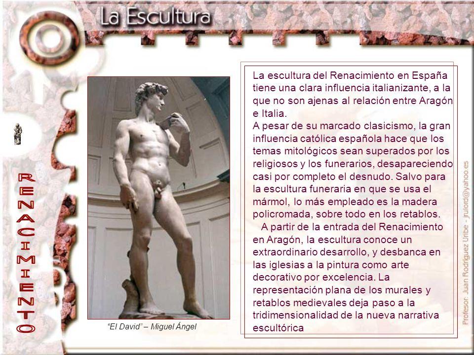 La escultura del Renacimiento en España tiene una clara influencia italianizante, a la que no son ajenas al relación entre Aragón e Italia.