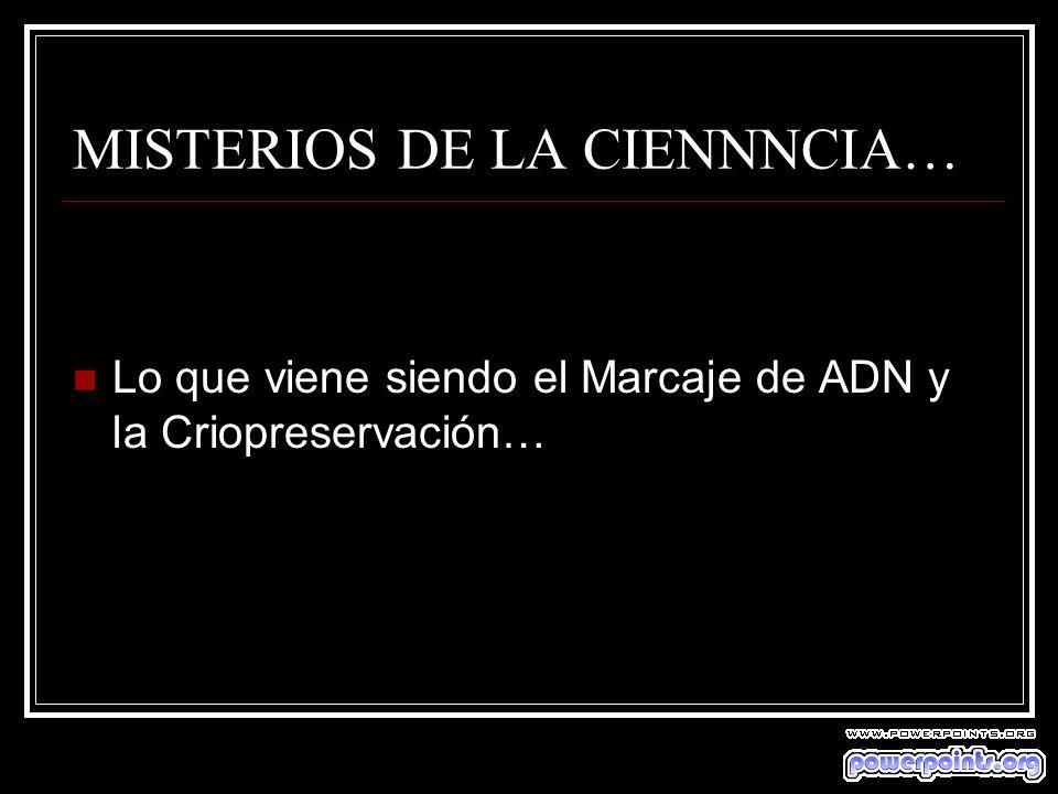 MISTERIOS DE LA CIENNNCIA…