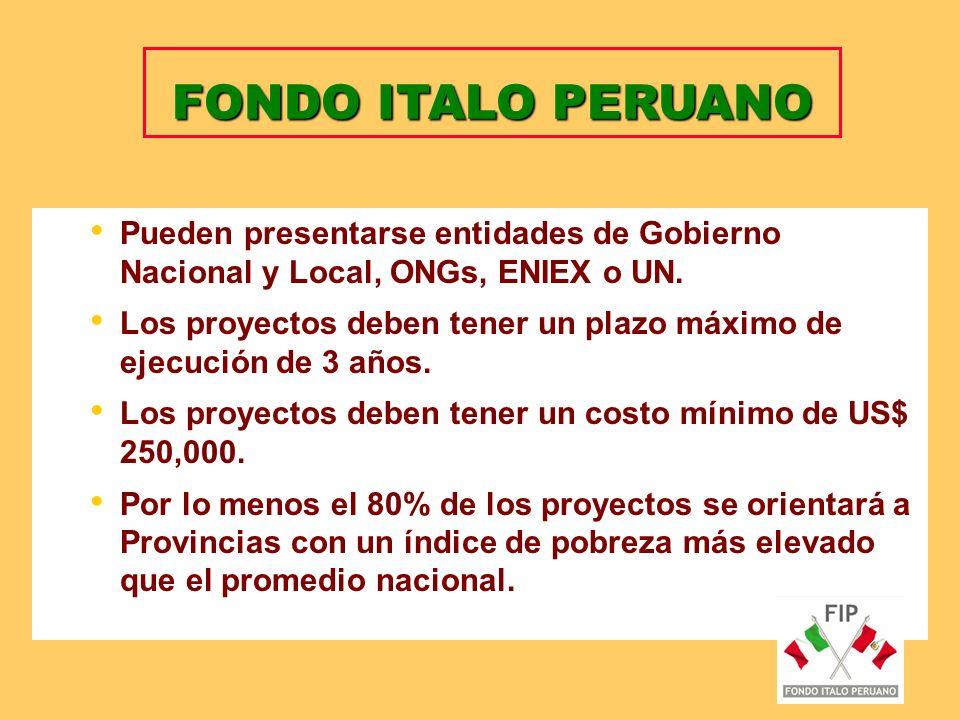 FONDO ITALO PERUANO Pueden presentarse entidades de Gobierno Nacional y Local, ONGs, ENIEX o UN.