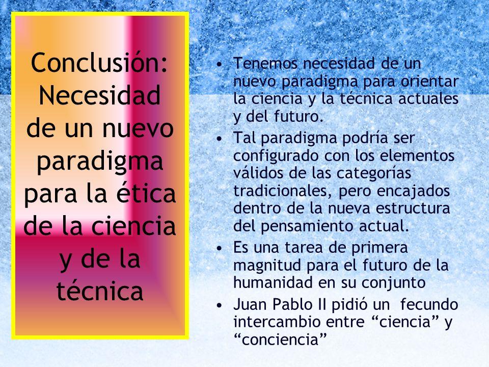 Conclusión: Necesidad de un nuevo paradigma para la ética de la ciencia y de la técnica