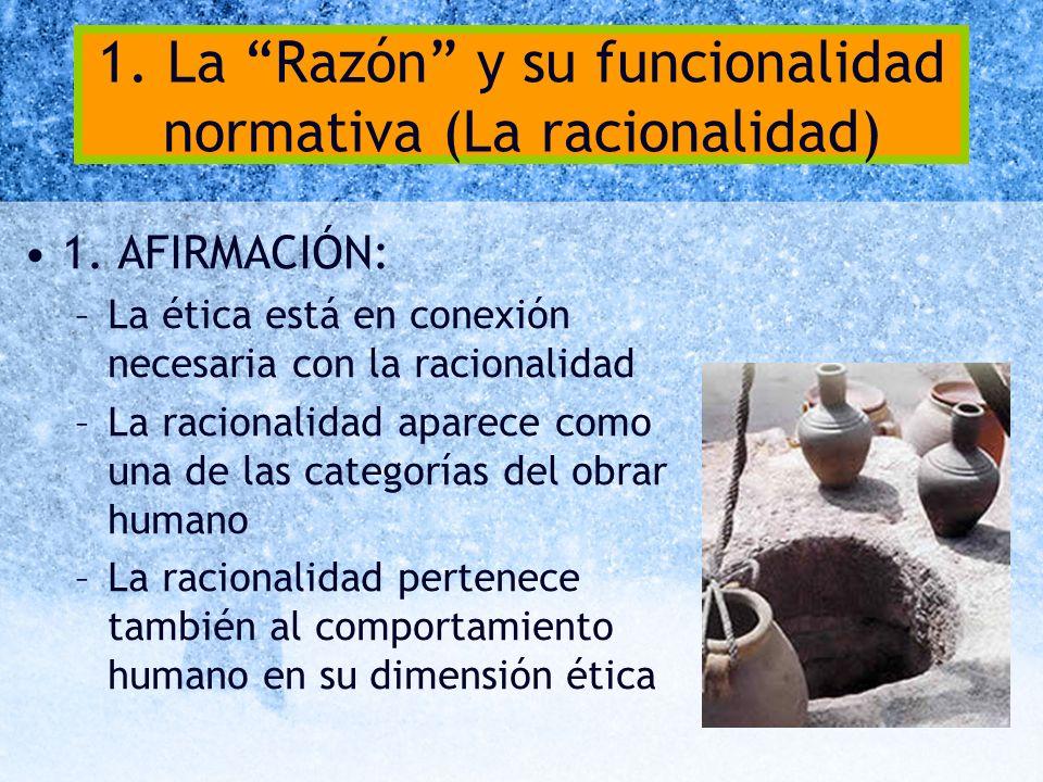 1. La Razón y su funcionalidad normativa (La racionalidad)