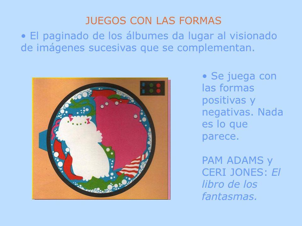 JUEGOS CON LAS FORMAS El paginado de los álbumes da lugar al visionado de imágenes sucesivas que se complementan.
