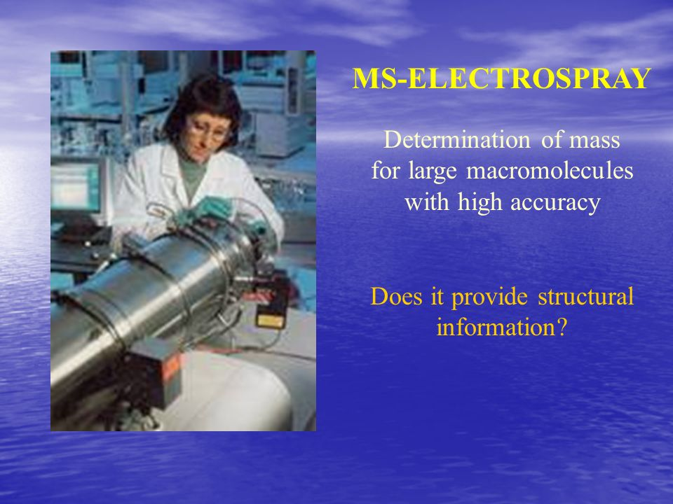MS-ELECTROSPRAY Determination of mass for large macromolecules