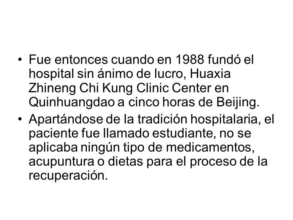 Fue entonces cuando en 1988 fundó el hospital sin ánimo de lucro, Huaxia Zhineng Chi Kung Clinic Center en Quinhuangdao a cinco horas de Beijing.