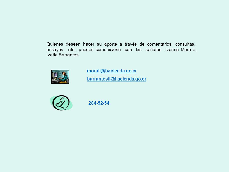 Quienes deseen hacer su aporte a través de comentarios, consultas, ensayos, etc., pueden comunicarse con las señoras Ivonne Mora e Ivette Barrantes: