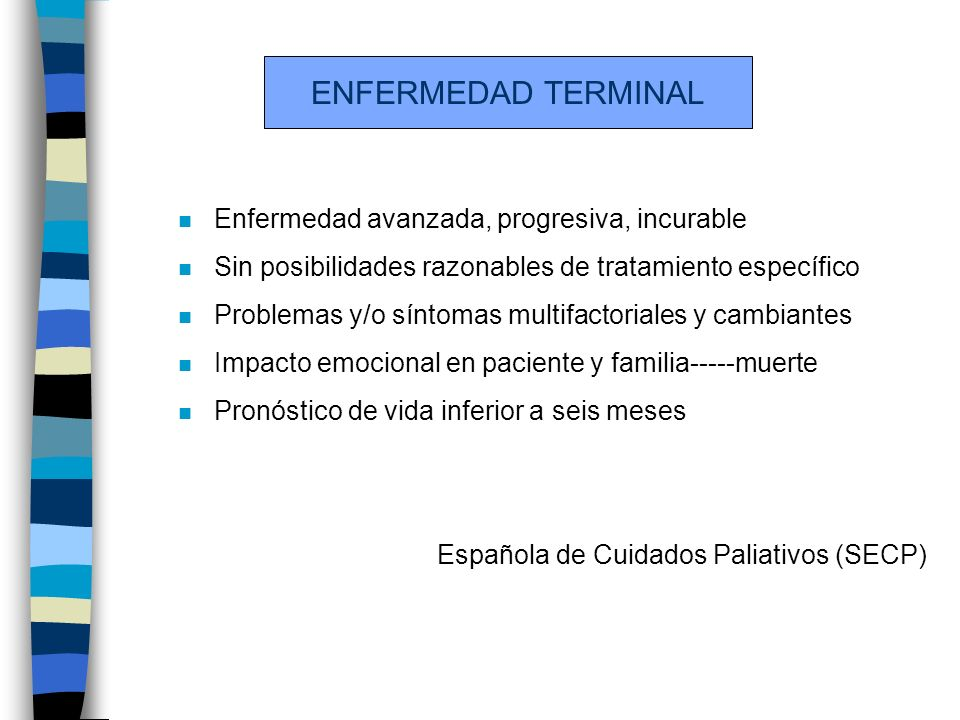 ENFERMEDAD TERMINAL Enfermedad avanzada, progresiva, incurable