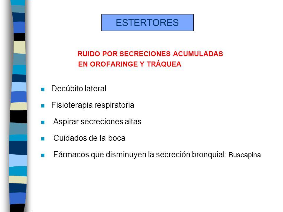 ESTERTORES RUIDO POR SECRECIONES ACUMULADAS Decúbito lateral