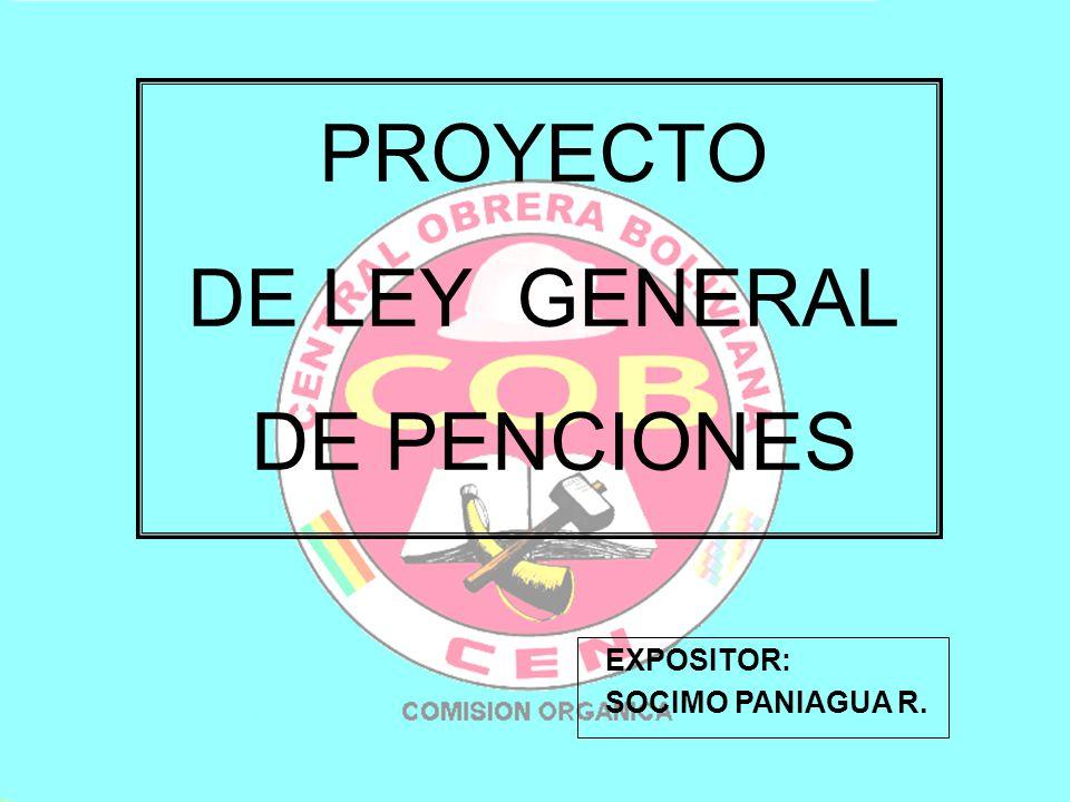 PROYECTO DE LEY GENERAL DE PENCIONES EXPOSITOR: SOCIMO PANIAGUA R.