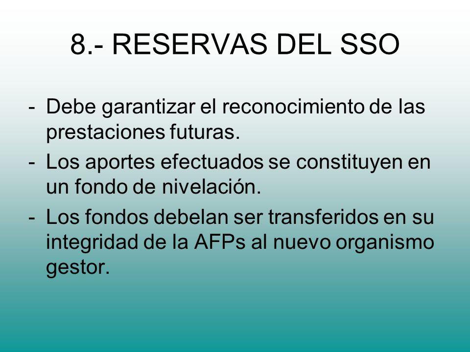 8.- RESERVAS DEL SSO Debe garantizar el reconocimiento de las prestaciones futuras. Los aportes efectuados se constituyen en un fondo de nivelación.