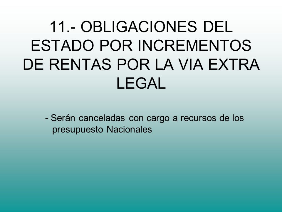 11.- OBLIGACIONES DEL ESTADO POR INCREMENTOS DE RENTAS POR LA VIA EXTRA LEGAL