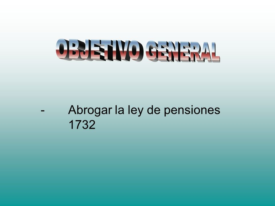 - Abrogar la ley de pensiones 1732
