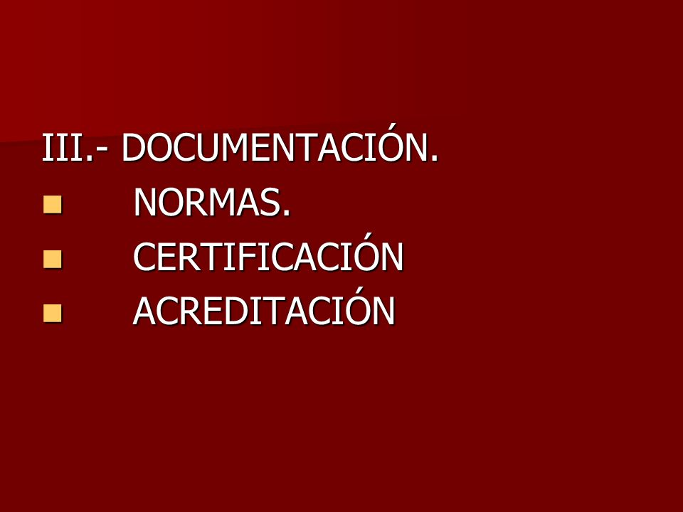 III.- DOCUMENTACIÓN. NORMAS. CERTIFICACIÓN ACREDITACIÓN