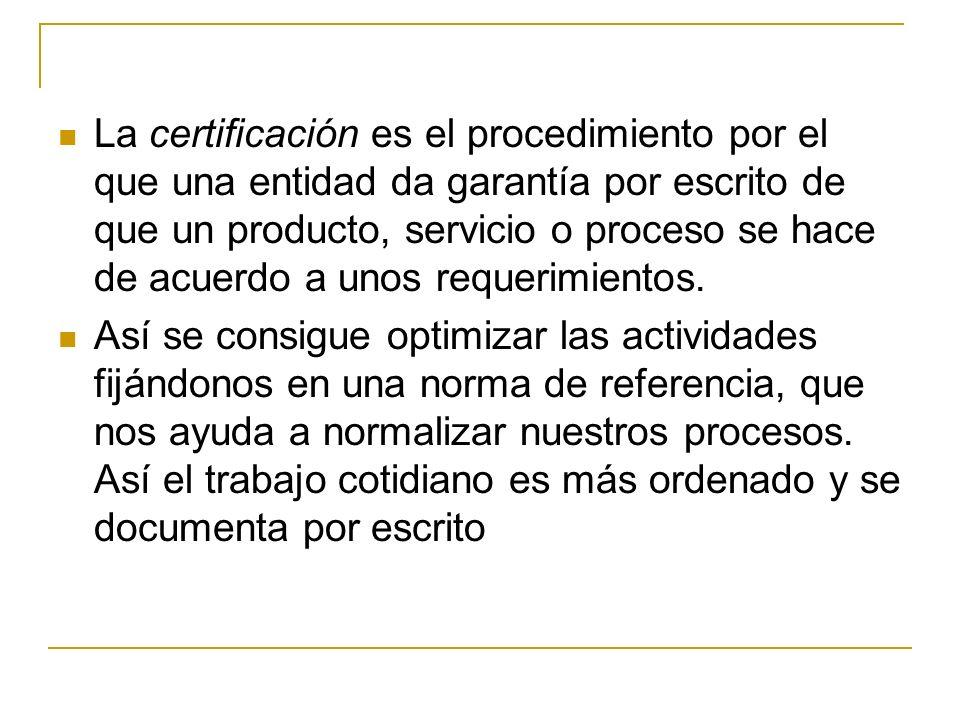 La certificación es el procedimiento por el que una entidad da garantía por escrito de que un producto, servicio o proceso se hace de acuerdo a unos requerimientos.