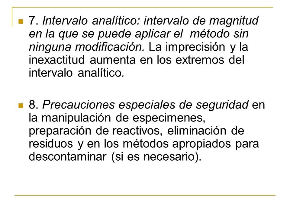 7. Intervalo analítico: intervalo de magnitud en la que se puede aplicar el método sin ninguna modificación. La imprecisión y la inexactitud aumenta en los extremos del intervalo analítico.
