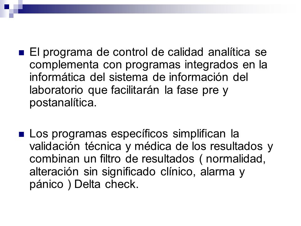 El programa de control de calidad analítica se complementa con programas integrados en la informática del sistema de información del laboratorio que facilitarán la fase pre y postanalítica.