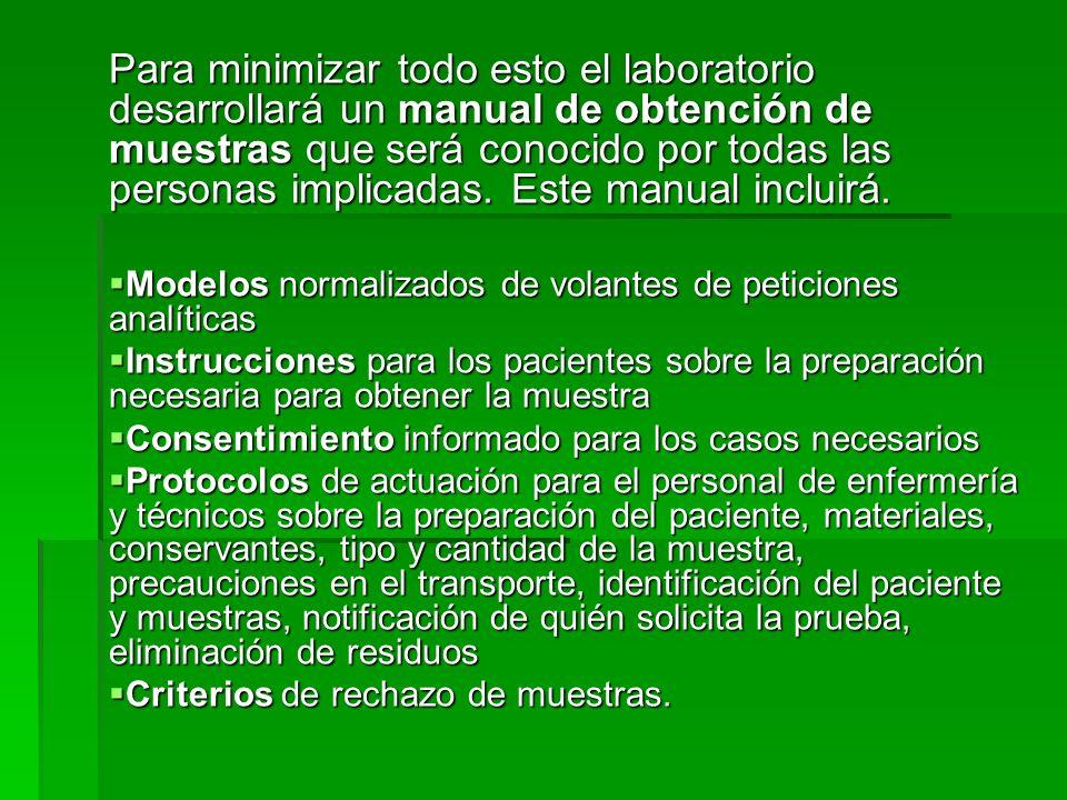 Para minimizar todo esto el laboratorio desarrollará un manual de obtención de muestras que será conocido por todas las personas implicadas. Este manual incluirá.