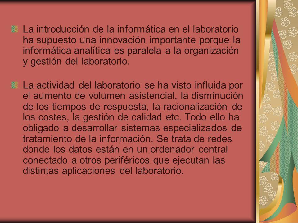 La introducción de la informática en el laboratorio ha supuesto una innovación importante porque la informática analítica es paralela a la organización y gestión del laboratorio.