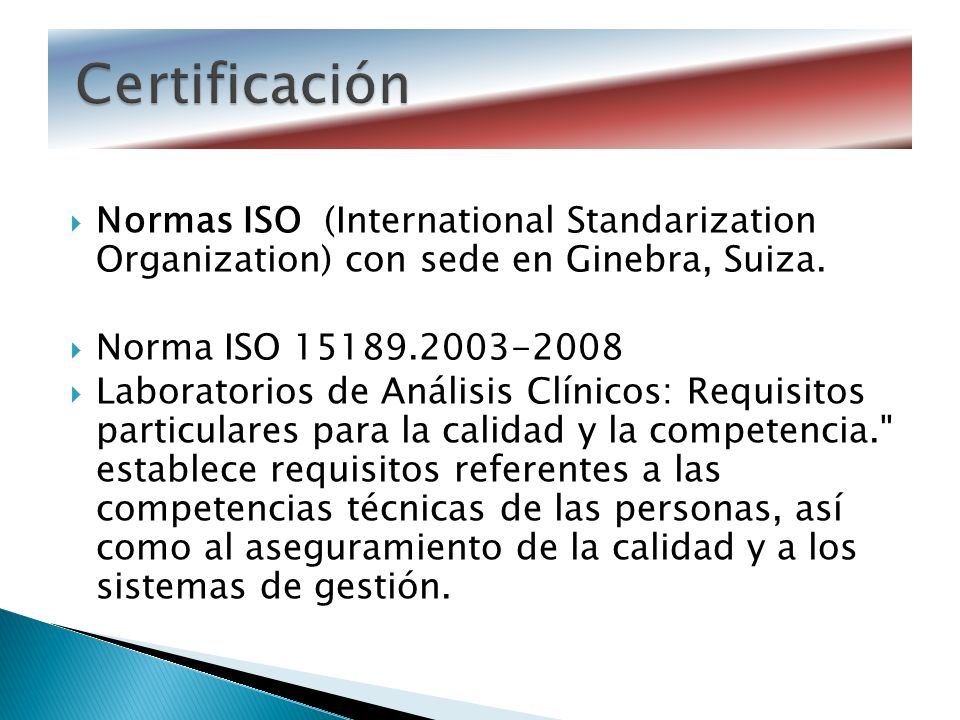 Certificación Normas ISO (International Standarization Organization) con sede en Ginebra, Suiza. Norma ISO 15189.2003-2008.