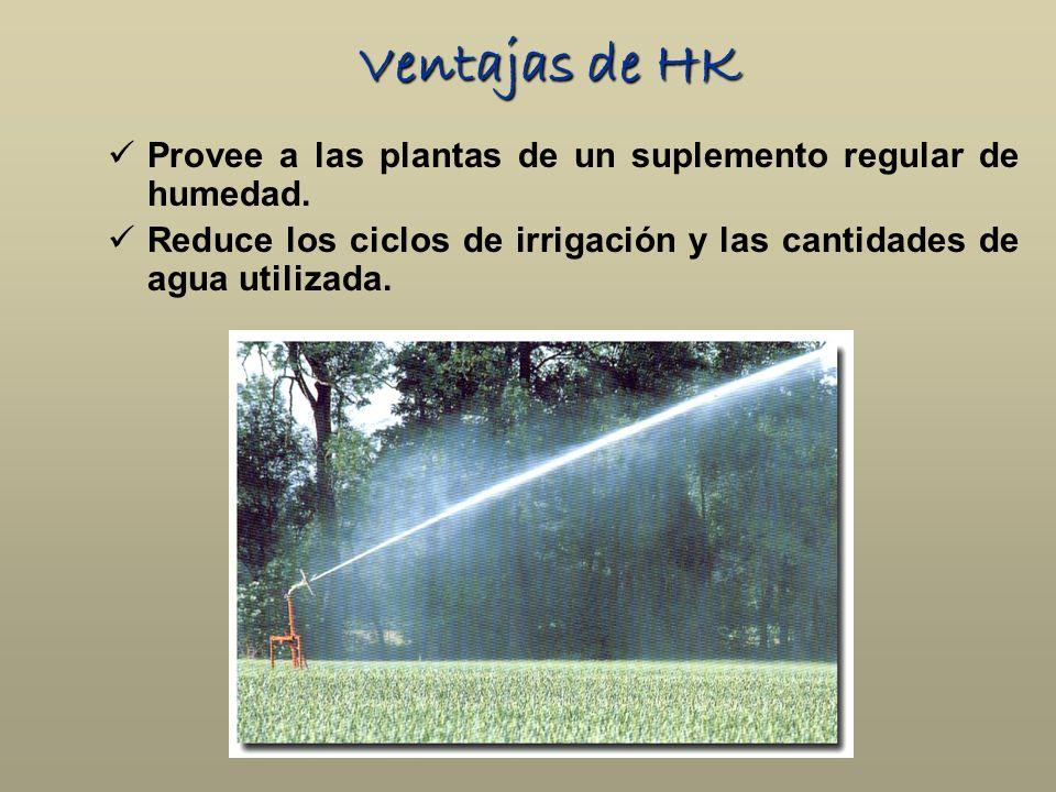 Ventajas de HK Provee a las plantas de un suplemento regular de humedad.