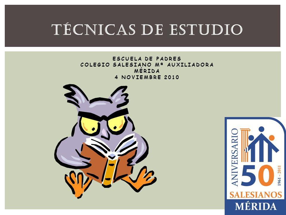 Técnicas de Estudio Escuela de Padres Colegio Salesiano Mª Auxiliadora Mérida 4 noviembre 2010