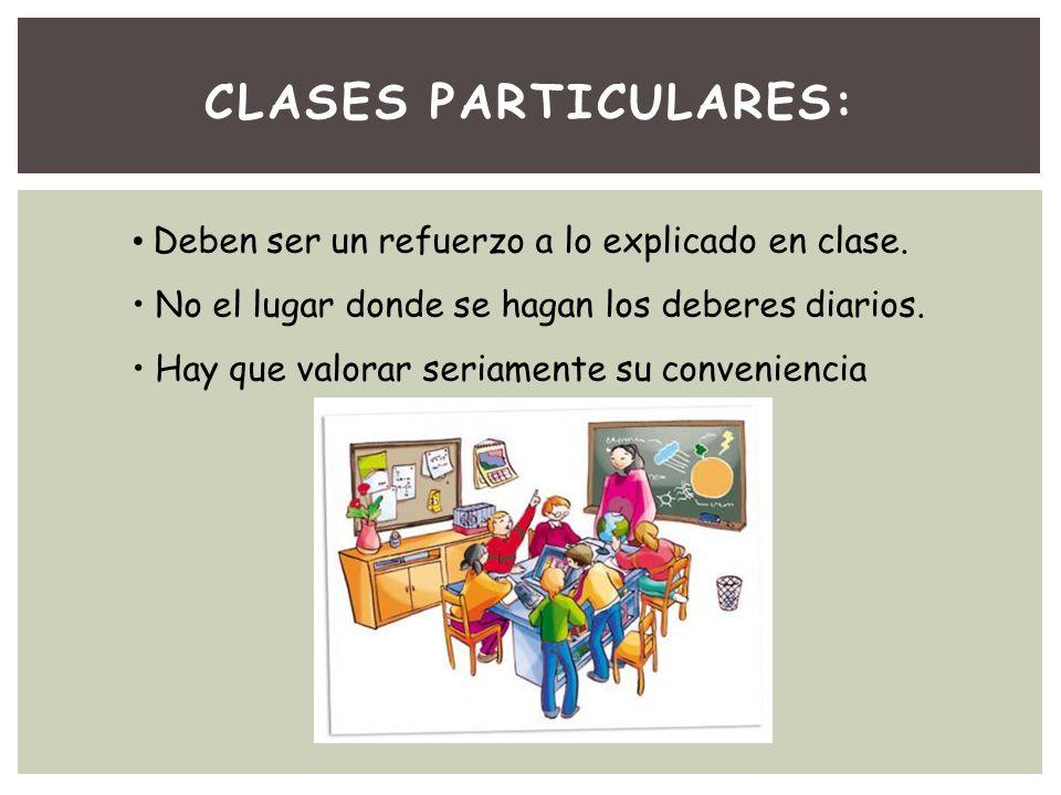 CLASES PARTICULARES: Deben ser un refuerzo a lo explicado en clase.