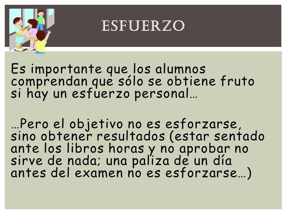 ESFUERZO Es importante que los alumnos comprendan que sólo se obtiene fruto si hay un esfuerzo personal…