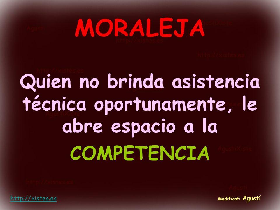 MORALEJA Quien no brinda asistencia técnica oportunamente, le abre espacio a la COMPETENCIA. http://xistes.es.