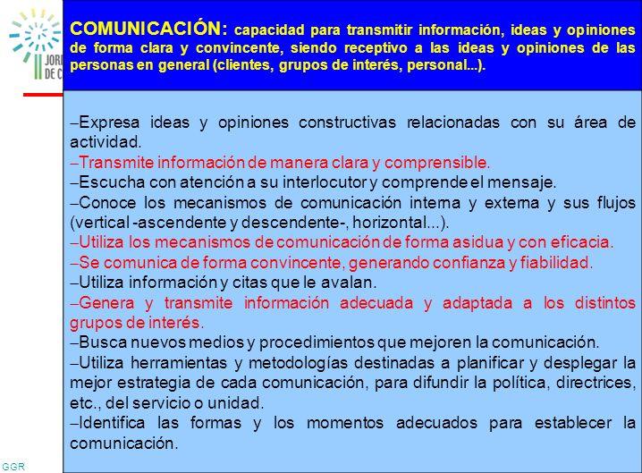 COMUNICACIÓN: capacidad para transmitir información, ideas y opiniones de forma clara y convincente, siendo receptivo a las ideas y opiniones de las personas en general (clientes, grupos de interés, personal...).