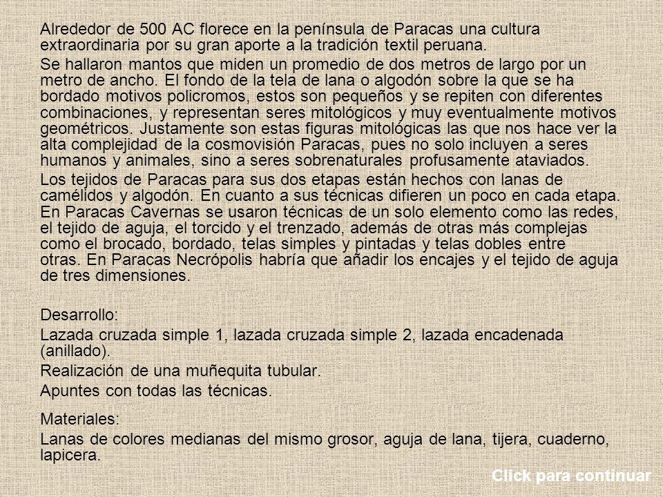 Alrededor de 500 AC florece en la península de Paracas una cultura extraordinaria por su gran aporte a la tradición textil peruana.