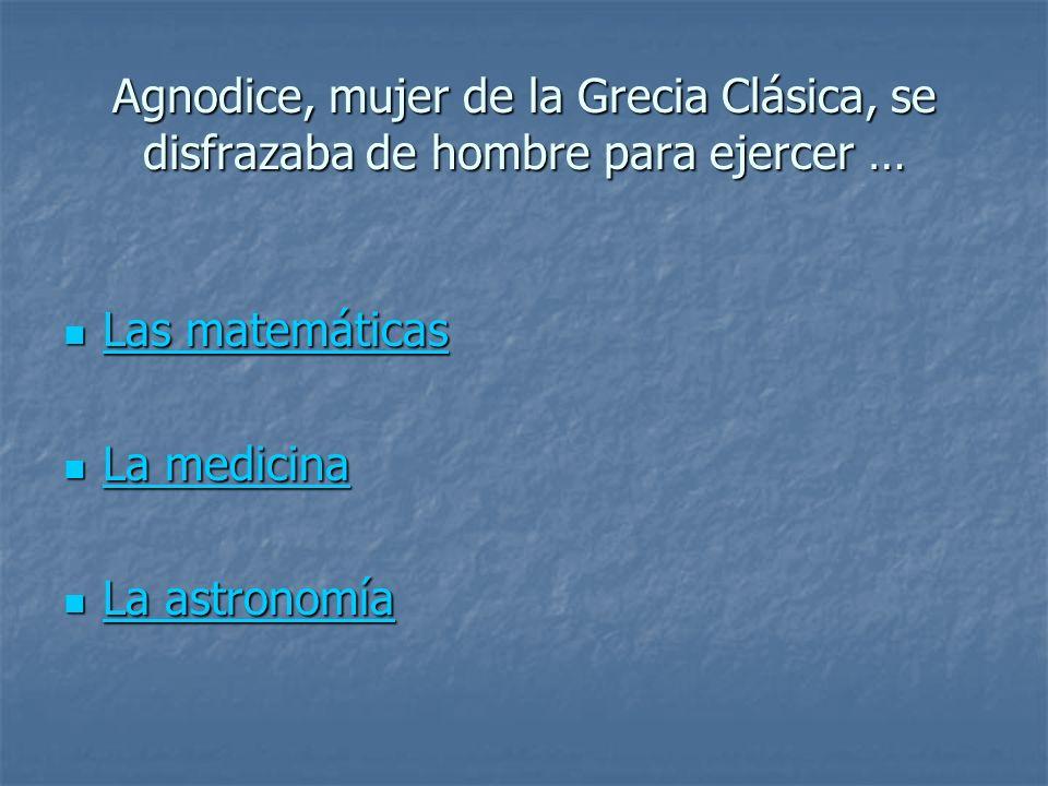 Agnodice, mujer de la Grecia Clásica, se disfrazaba de hombre para ejercer …