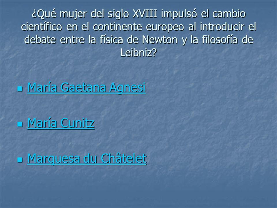 María Gaetana Agnesi María Cunitz Marquesa du Châtelet