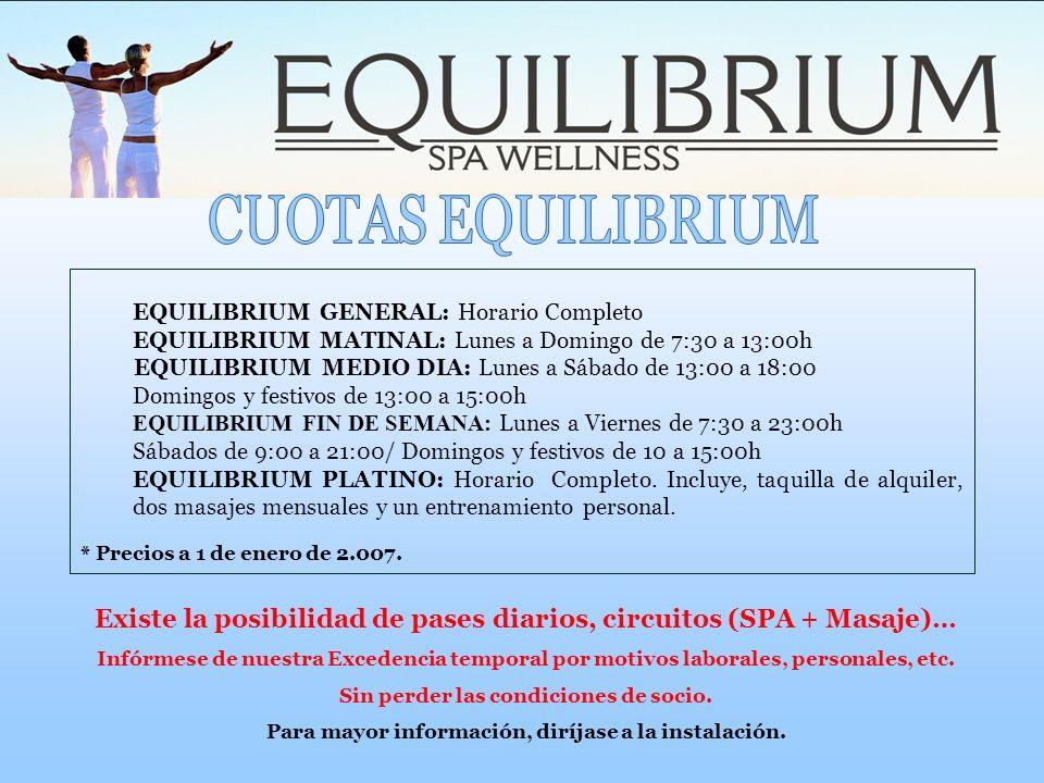 CUOTAS EQUILIBRIUM EQUILIBRIUM GENERAL: Horario Completo. EQUILIBRIUM MATINAL: Lunes a Domingo de 7:30 a 13:00h.