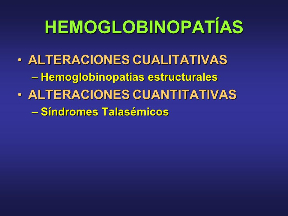 HEMOGLOBINOPATÍAS ALTERACIONES CUALITATIVAS ALTERACIONES CUANTITATIVAS