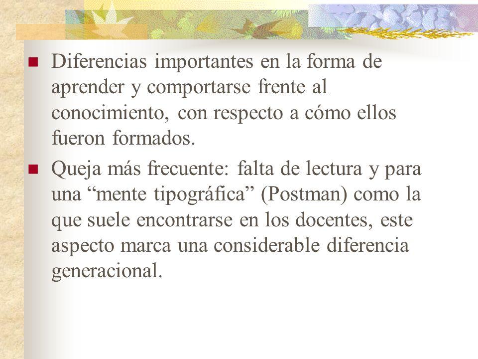 Diferencias importantes en la forma de aprender y comportarse frente al conocimiento, con respecto a cómo ellos fueron formados.