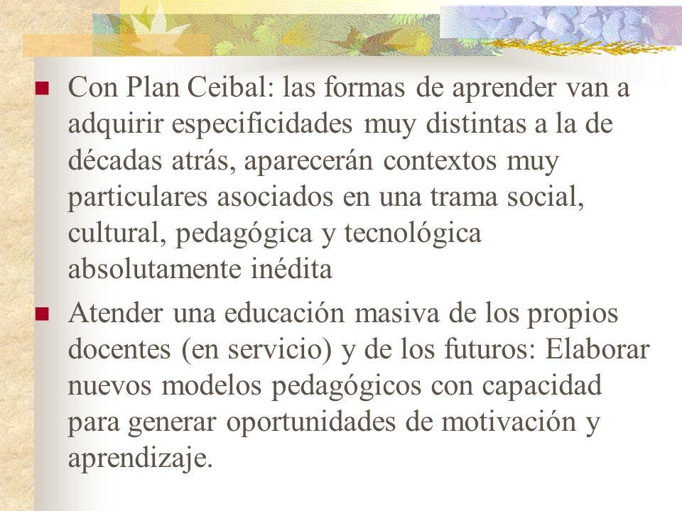 Con Plan Ceibal: las formas de aprender van a adquirir especificidades muy distintas a la de décadas atrás, aparecerán contextos muy particulares asociados en una trama social, cultural, pedagógica y tecnológica absolutamente inédita