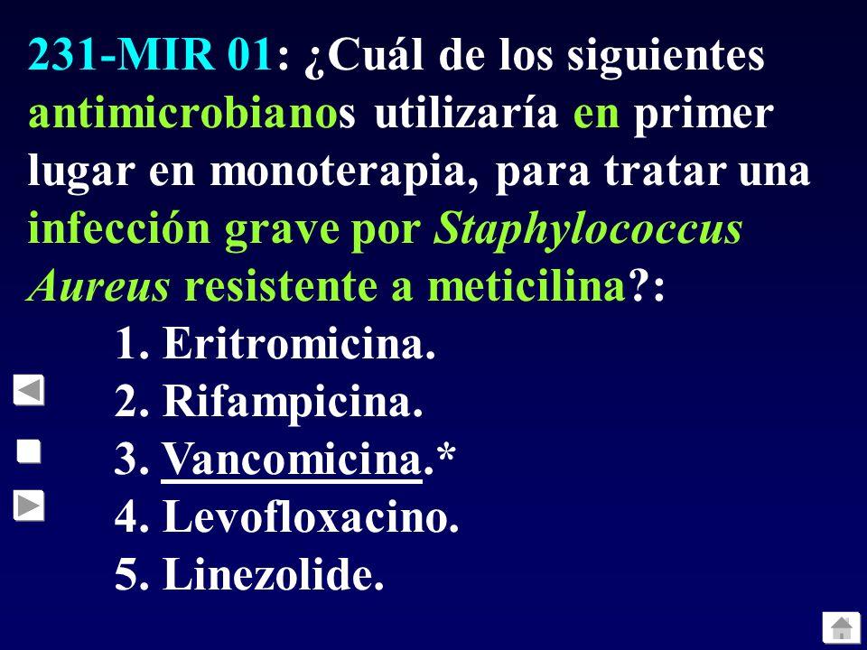 231-MIR 01: ¿Cuál de los siguientes antimicrobianos utilizaría en primer lugar en monoterapia, para tratar una infección grave por Staphylococcus Aureus resistente a meticilina :