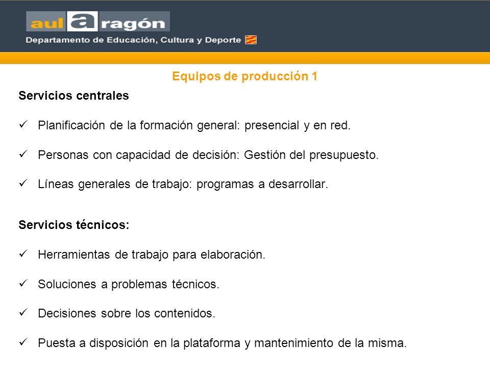 Equipos de producción 1 Servicios centrales. Planificación de la formación general: presencial y en red.