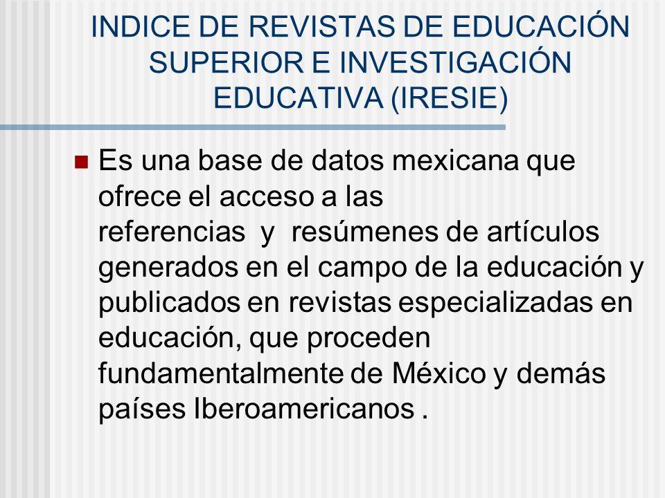 INDICE DE REVISTAS DE EDUCACIÓN SUPERIOR E INVESTIGACIÓN EDUCATIVA (IRESIE)