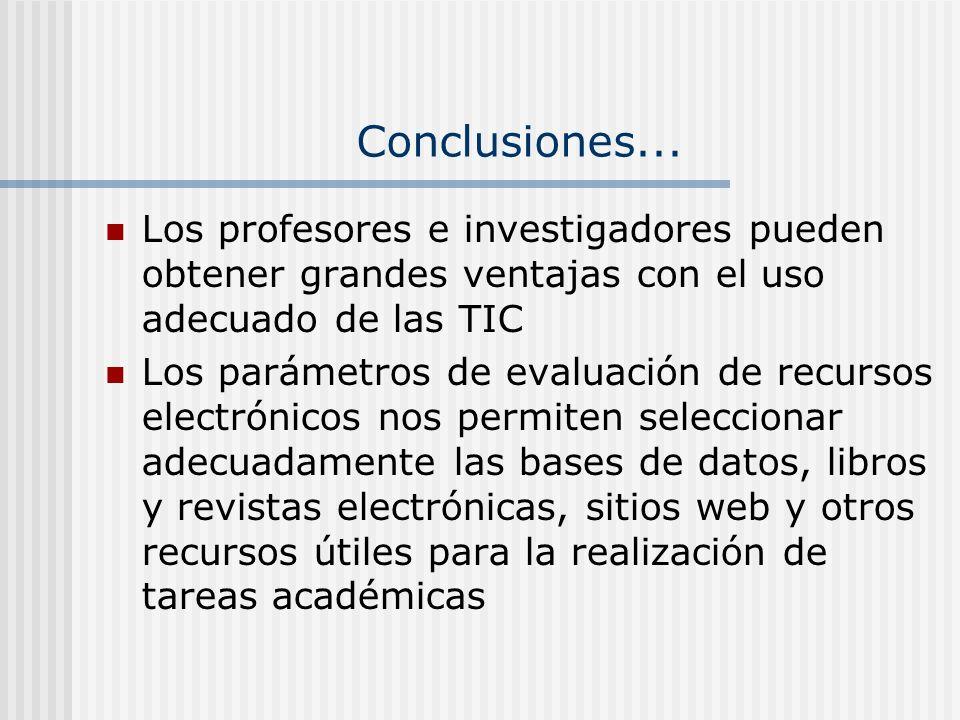 Conclusiones... Los profesores e investigadores pueden obtener grandes ventajas con el uso adecuado de las TIC.