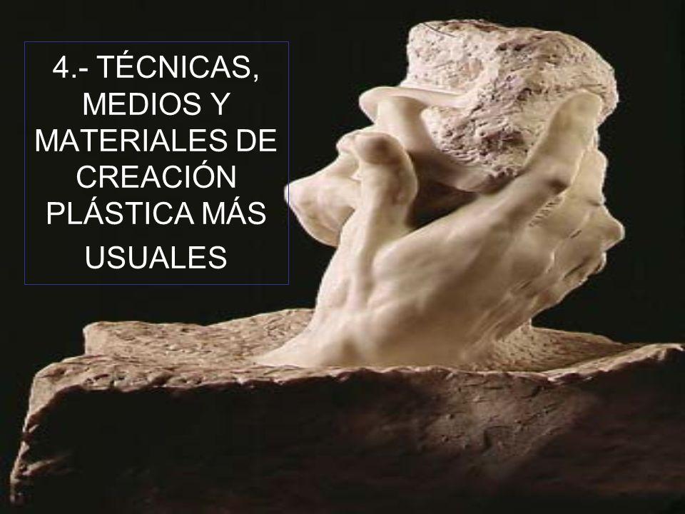 4.- TÉCNICAS, MEDIOS Y MATERIALES DE CREACIÓN PLÁSTICA MÁS USUALES