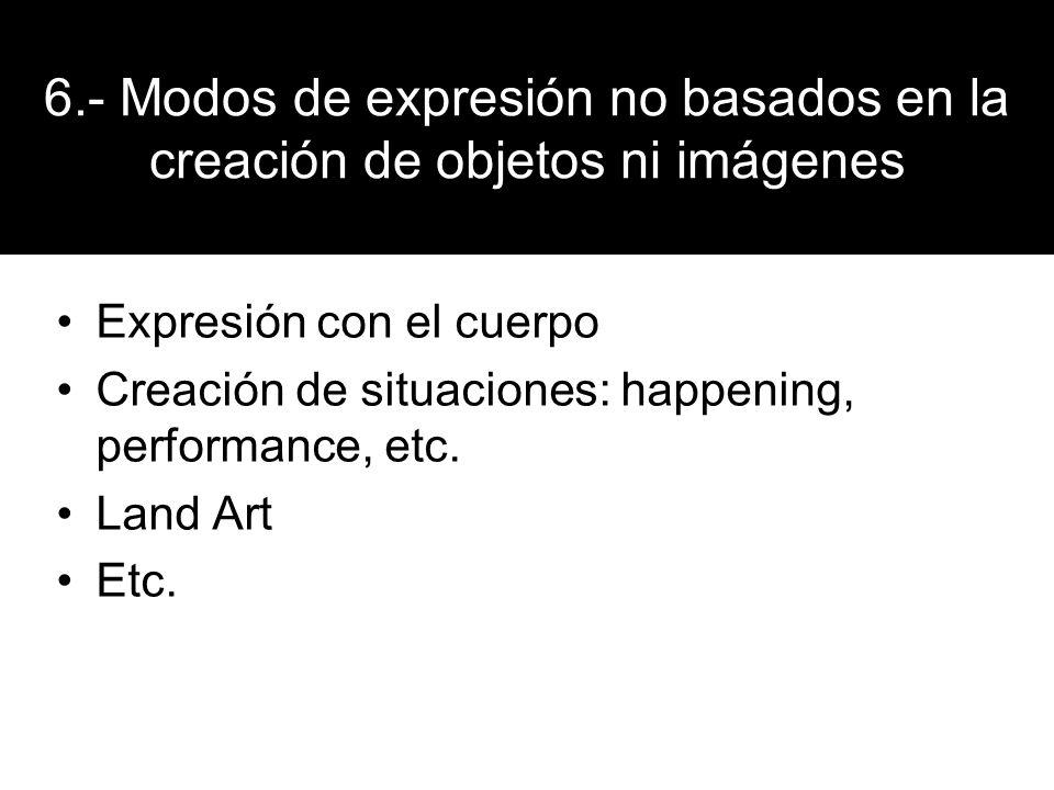 6.- Modos de expresión no basados en la creación de objetos ni imágenes