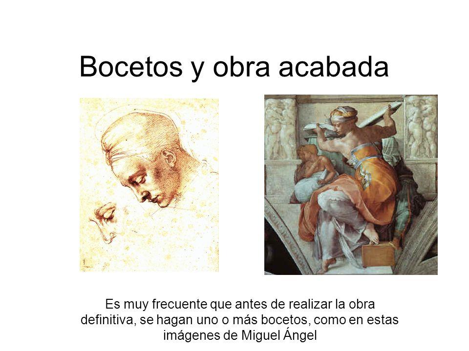 Bocetos y obra acabada Es muy frecuente que antes de realizar la obra definitiva, se hagan uno o más bocetos, como en estas imágenes de Miguel Ángel.