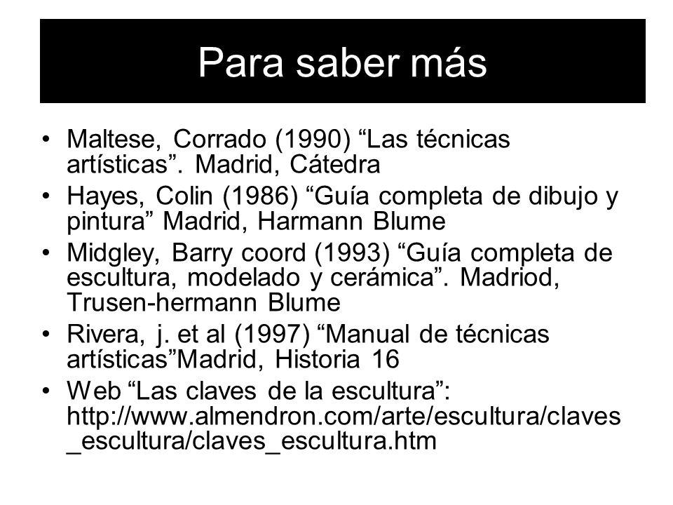 Para saber más Maltese, Corrado (1990) Las técnicas artísticas . Madrid, Cátedra.