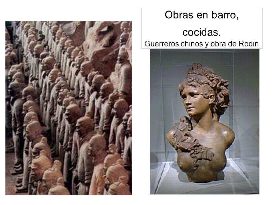 Obras en barro, cocidas. Guerreros chinos y obra de Rodin