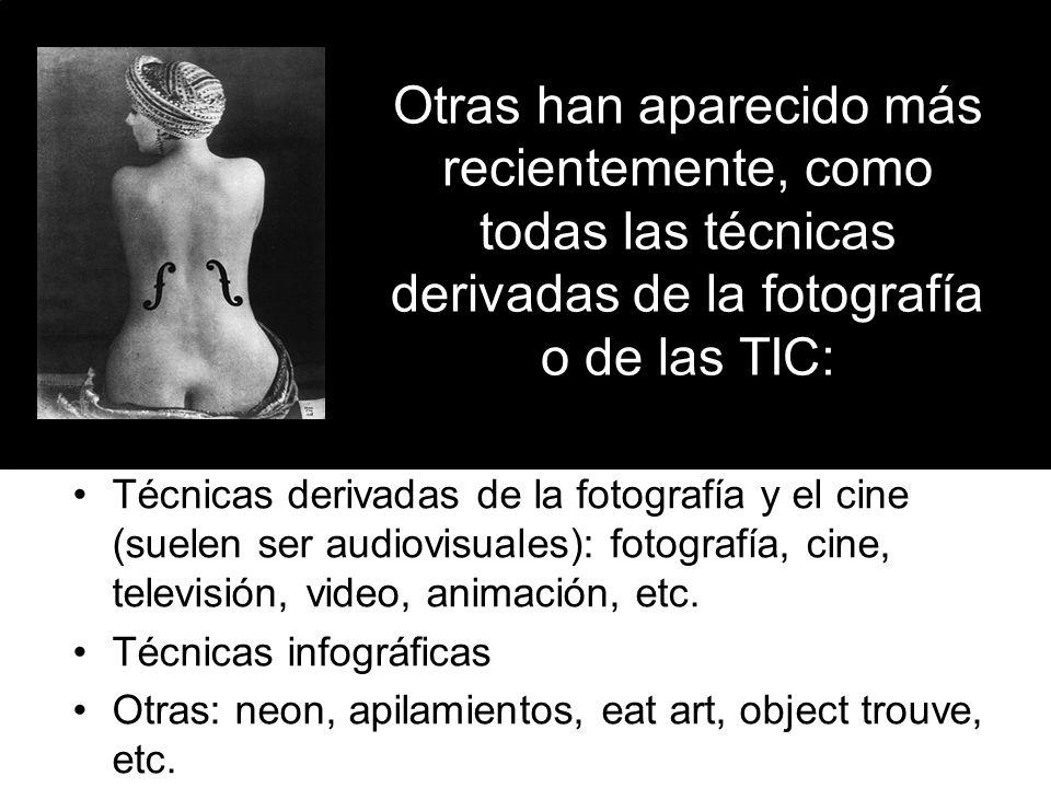 Otras han aparecido más recientemente, como todas las técnicas derivadas de la fotografía o de las TIC:
